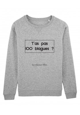 Sweat col rond T'as pas 100 blagues bio