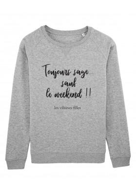 Sweat col rond Toujours sage sauf le weekend bio