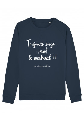 Sweat col rond Toujours sage sauf le weekend bio